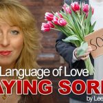 "The Language of Love – Saying ""Sorry"" is the hardest thing to do."